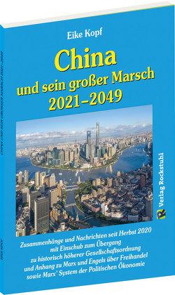 China und sein großer Marsch 2021–2049 von Kopf,  Eike, Rockstuhl,  Harald
