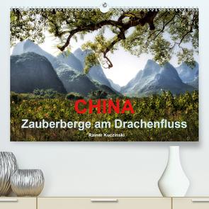 CHINA – Zauberberge am Drachenfluss (Premium, hochwertiger DIN A2 Wandkalender 2021, Kunstdruck in Hochglanz) von Kuczinski,  Rainer