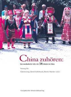 China zuhören: Das musikalische Erbe der 56 Ethnien in China von Yaxiong,  Du