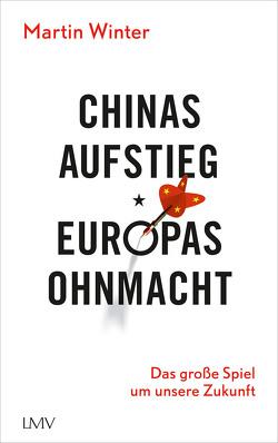 Chinas Aufstieg – Europas Ohnmacht von Winter,  Martin