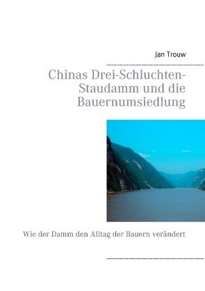 Chinas Drei-Schluchten-Staudamm und die Bauernumsiedlung von Trouw,  Jan