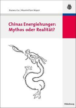 Chinas Energiehunger: Mythos oder Realität? von Gu,  Xuewu, Mayer,  Maximilian