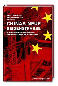 Chinas neue Seidenstraße: Kooperation statt Isolation – Der Rollentausch im Welthandel von Hartmann,  Wolf D., Maennig,  Wolfgang, Wang,  Run
