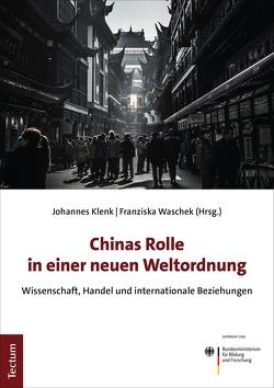 Chinas Rolle in einer neuen Weltordnung von Klenk,  Johannes, Waschek,  Franziska