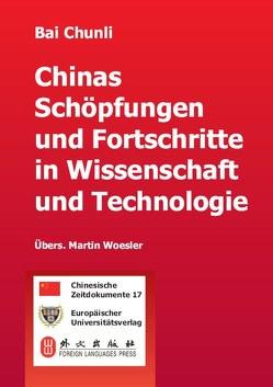 Chinas Schöpfungen und Fortschritte in Wissenschaft und Technologie von Bai,  Chunli