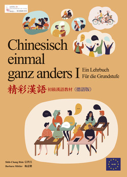 Chinesisch einmal ganz anders – ein multimediales Lehrbuch für die Grundstufe (Langzeichen) (+ DVD-Rom) von Hsin,  Shih-chang, Mittler,  Barbara