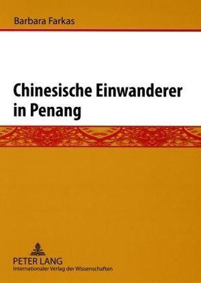 Chinesische Einwanderer in Penang von Farkas,  Barbara