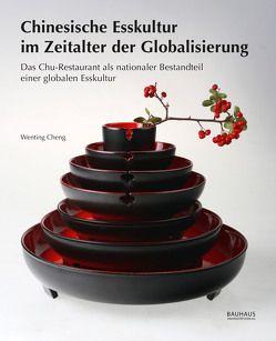 Chinesische Esskultur im Zeitalter der Globalisierung von Cheng,  Wenting