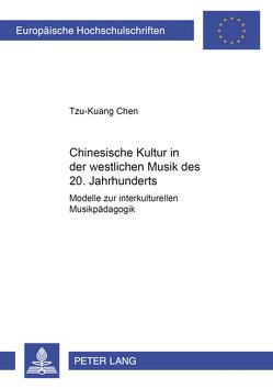 Chinesische Kultur in der westlichen Musik des 20. Jahrhunderts von Chen,  Tzu-Kuang