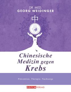 Chinesische Medizin gegen Krebs von Weidinger,  Dr. med. Georg