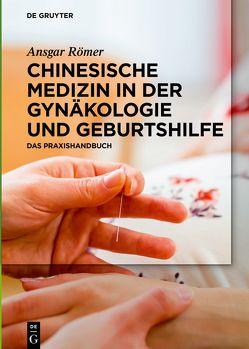 Chinesische Medizin in der Gynäkologie und Geburtshilfe von Römer,  Ansgar