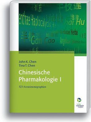 Chinesische Pharmakologie I von Chen,  John K., Chen,  Tina T., Kirschbaum,  Barbara, Lahrmann,  Hartwig, MacKenzie,  Regine, Panholzer,  Bärbel, Pitzenbauer,  Elisabeth, Rathke,  Birgitta
