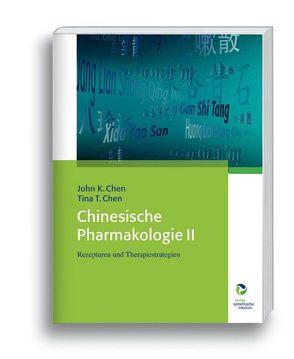 Chinesische Pharmakologie II von Chen,  John K., Chen,  Tina T.