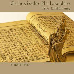 Chinesische Philosophie von Grube,  Wilhelm, Koester,  Jan