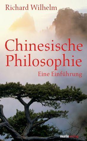 Chinesische Philosophie von Wilhelm,  Richard