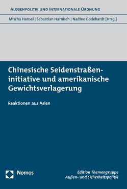 Chinesische Seidenstraßeninitiative und amerikanische Gewichtsverlagerung von Godehardt,  Nadine, Hansel,  Mischa, Harnisch,  Sebastian