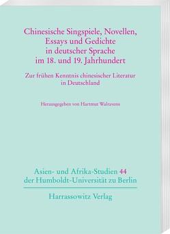 Chinesische Singspiele, Novellen, Essays und Gedichte in deutscher Sprache im 18. und 19. Jahrhundert von Walravens,  Hartmut