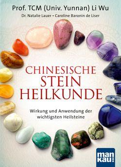 Chinesische Steinheilkunde von de Liser,  Caroline Baronin, Lauer,  Dr. Natalie, Li Wu,  Prof. TCM (Univ. Yunnan)