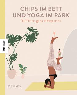 Chips im Bett und Yoga im Park – Self Care ganz entspannt von Levy,  Alissa, Weiher,  Silke