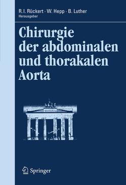 Chirurgie der abdominalen und thorakalen Aorta von Hepp,  Wolfgang, Luther,  Bernd, Rückert,  R. I.