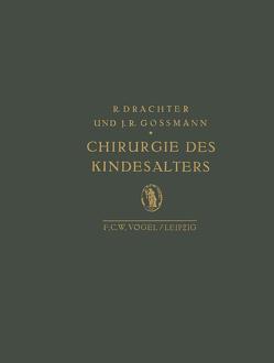 Chirurgie des Kindesalters von Drachter,  R., Gossmann,  J.R.