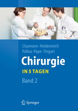 Chirurgie… in 5 Tagen von Clusmann,  Hans, Heidenreich,  Axel, Pallua,  Norbert, Pape,  Hans-Christoph, Tingart,  Markus