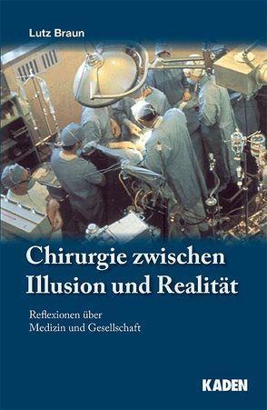Chirurgie zwischen Illusion und Realität von Braun,  Lutz