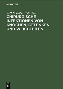 Chirurgische Infektionen von Knochen, Gelenken und Weichteilen von Ecke,  H., Rehm,  K.E., Schultheis,  K.H.
