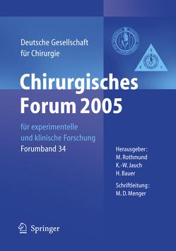 Chirurgisches Forum 2005 für experimentelle und klinische Forschung von Bauer,  Hartwig, Jauch,  K.-W., Rothmund,  Matthias