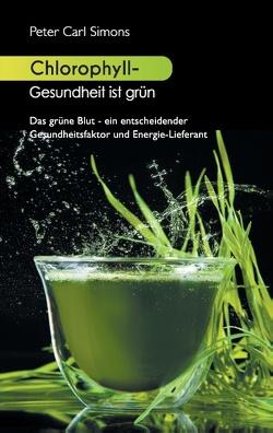 Chlorophyll – Gesundheit ist grün von Simons,  Peter Carl