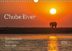 Chobe River – Eine spannende Flussfahrt in Botswana (Wandkalender 2018 DIN A4 quer) von Bethke,  Barbara