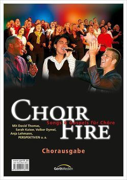 ChoirFire (Chorpartitur)* von Dymel,  Volker, Hönsch,  Andreas, Kaiser,  Sarah, Oliver,  Gary, Rieger,  Jochen, Thomas,  David, Zerbin,  Wolfgang