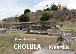 Cholula die Pyramide von Delgado,  Teresa, Humboldt,  Alexander von, Kirchheim,  Jakob