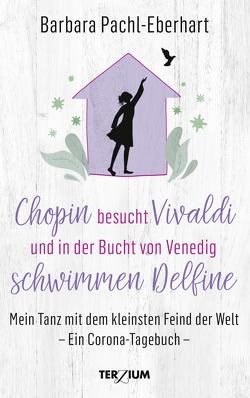 Chopin besucht Vivaldi und in der Bucht von Venedig schwimmen Delfine von Pachl-Eberhart,  Barbara