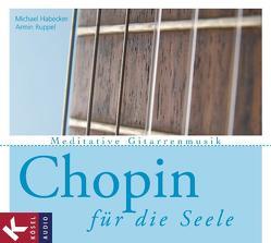 Chopin für die Seele von Habecker,  Michael, Ruppel,  Armin