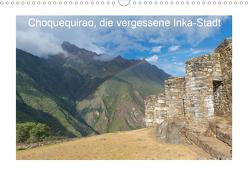 Choquequirao, die vergessene Inka-Stadt (Wandkalender 2020 DIN A3 quer) von www.augenblicke-antoniewski.de