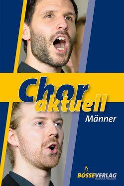 Chor aktuell. Ein Chorbuch für Gymnasien / Chor aktuell Männer von Egle,  Oskar, Kalmer,  Stefan, Lustig,  Hans-Joachim