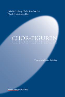 Chor-Figuren von Bodenburg,  Julia, Grabbe,  Katharina, Haitzinger,  Nicole
