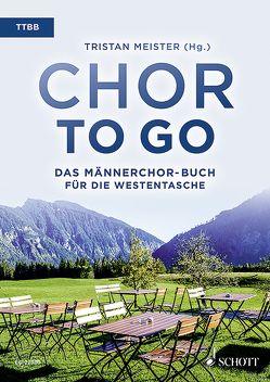 Chor to go – Das Männerchor-Buch für die Westentasche (TTBB) von Meister,  Tristan