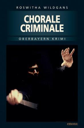 Chorale Criminale von Wildgans,  Roswitha