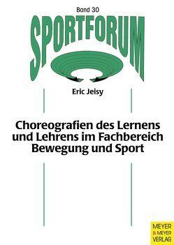Choreografien des Lernens und Lehrens im Fachbereich Bewegung und Sport von Burrmann,  Ulrike, Jeisy,  Eric, Sygusch,  Ralf