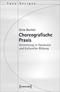 Choreografische Praxis von Barthel,  Gitta