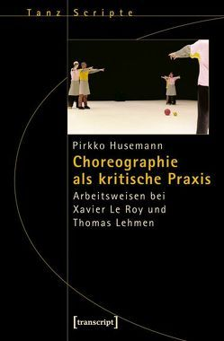 Choreographie als kritische Praxis von Husemann,  Pirkko