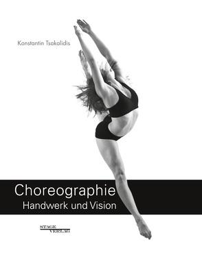 Choreographie – Handwerk Und Vision von Tsakalidis,  Konstantin