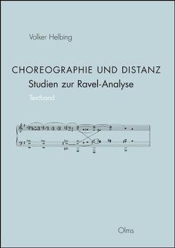 Choreographie und Distanz. Studien zur Ravel-Analyse von Helbing,  Volker