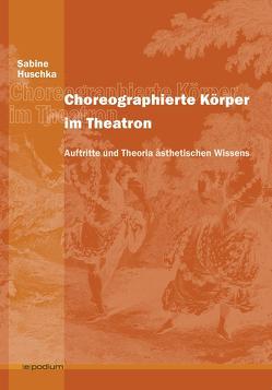 Choreographierte Körper im Theatron von Huschka,  Sabine