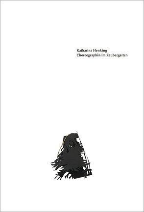 Choreographin im Zaubergarten von Bühler,  Kathleen, Henking,  Katharina