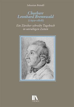 Chorherr Leonhard Brennwald (1750–1818) von Sebastian,  Brändli