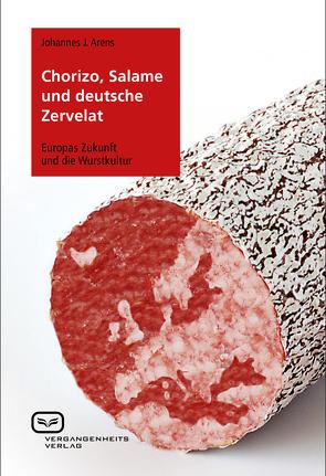 Chorizo, Salame und deutsche Zervelat von Arens,  Johannes J.