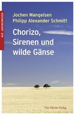 Chorizo, Sirenen und wilde Gänse von Mangelsen,  Jochen, Schmitt,  Philipp Alexander